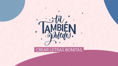 CURSO TÚ TAMBIÉN PUEDES CREAR LETRAS BONITAS